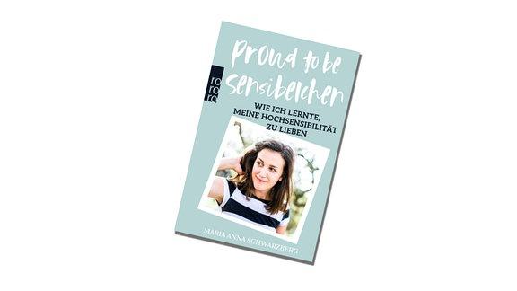 """Cover des Buches """"Proud to be Sensibelchen"""", mit Abb. der Autorin Maria Anna Schwarzenberg"""